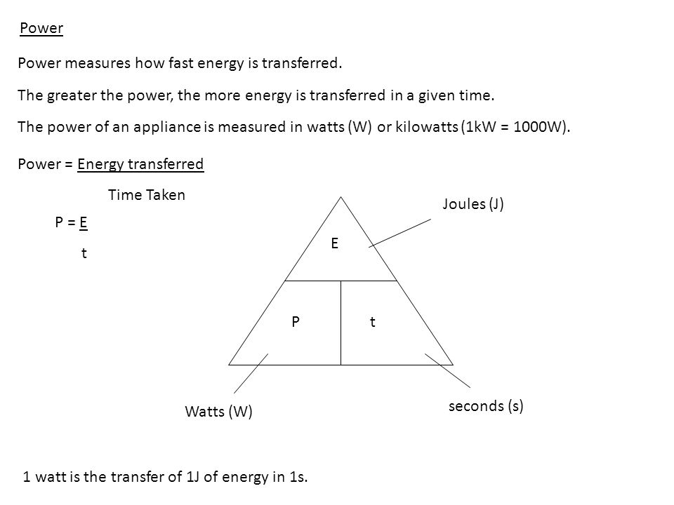 Power Power measures how fast energy is transferred. The greater the power, the more energy is transferred in a given time.