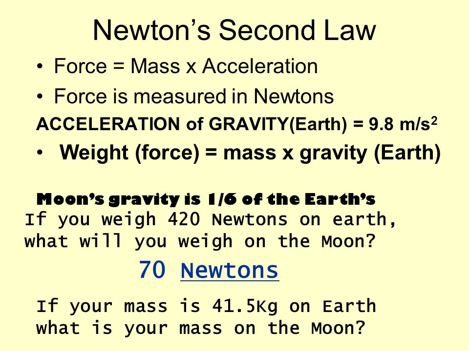 Newton's Second Law 70 Newtons Force = Mass x Acceleration
