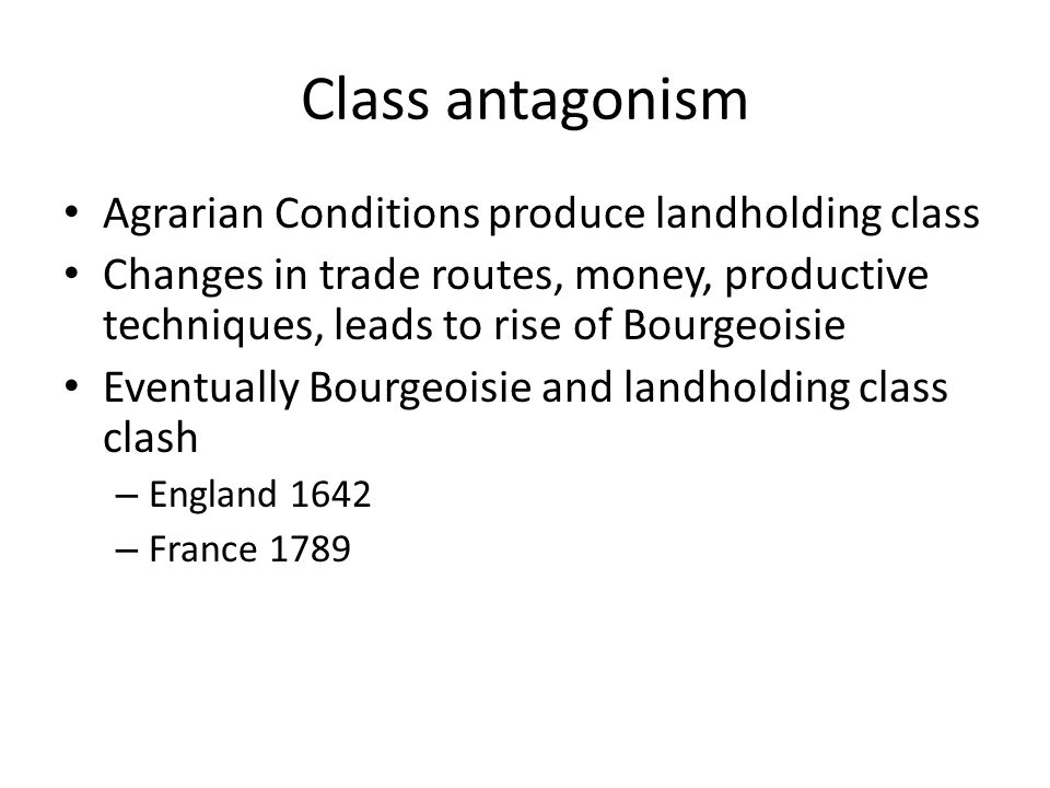 Class antagonism Agrarian Conditions produce landholding class