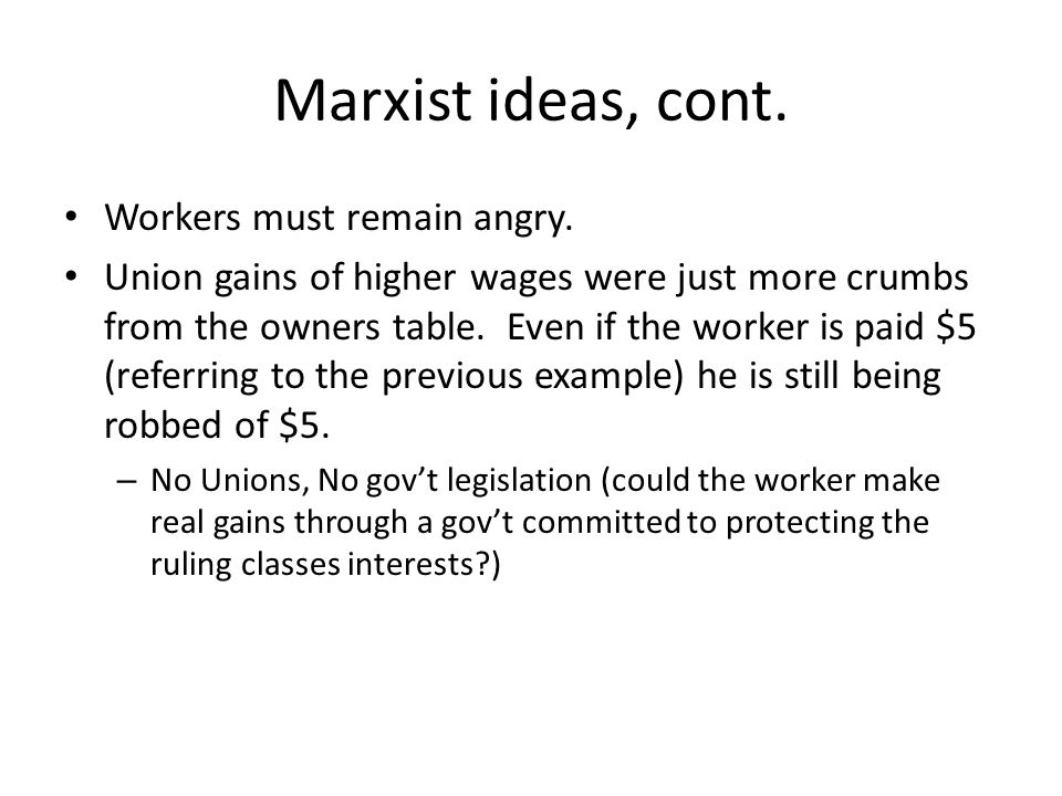 Marxist ideas, cont. Workers must remain angry.