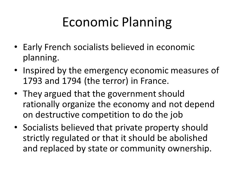 Economic Planning Early French socialists believed in economic planning.