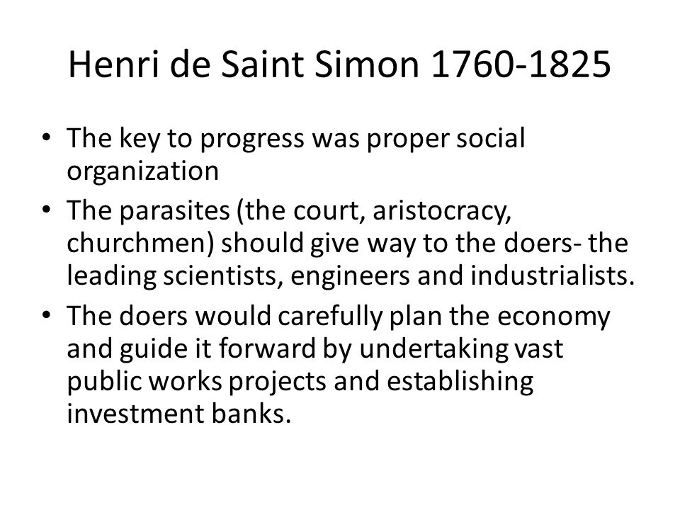 Henri de Saint Simon 1760-1825 The key to progress was proper social organization.
