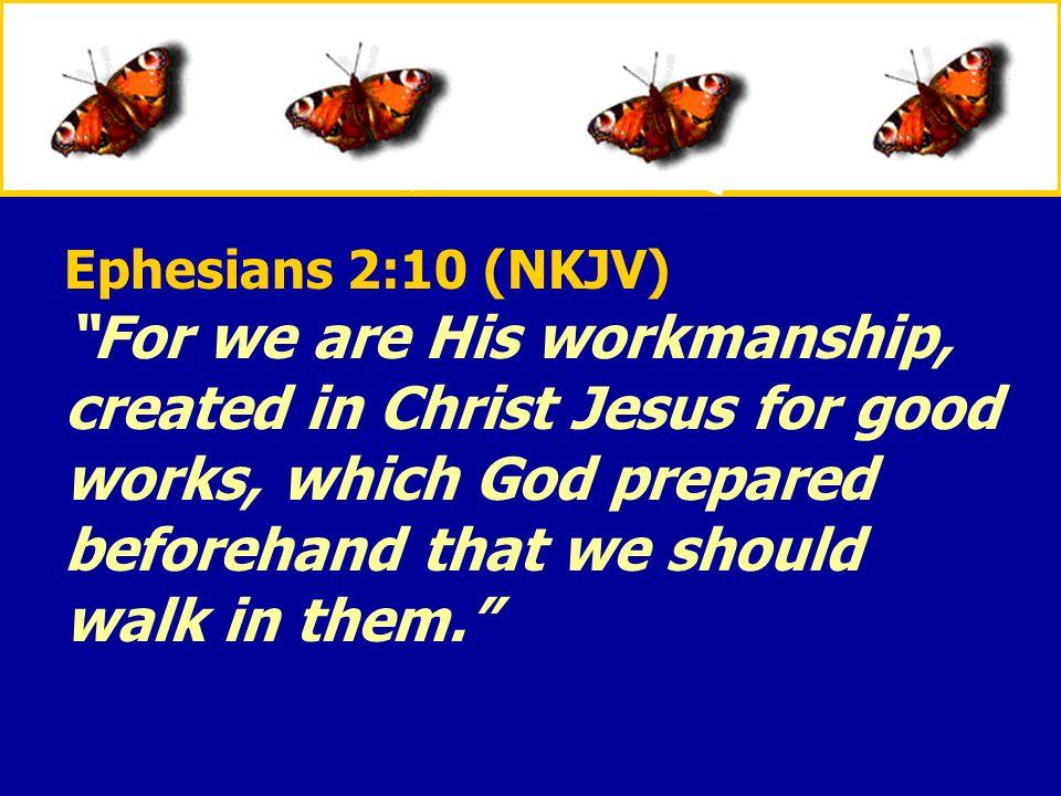 Ephesians 2:10 (NKJV)