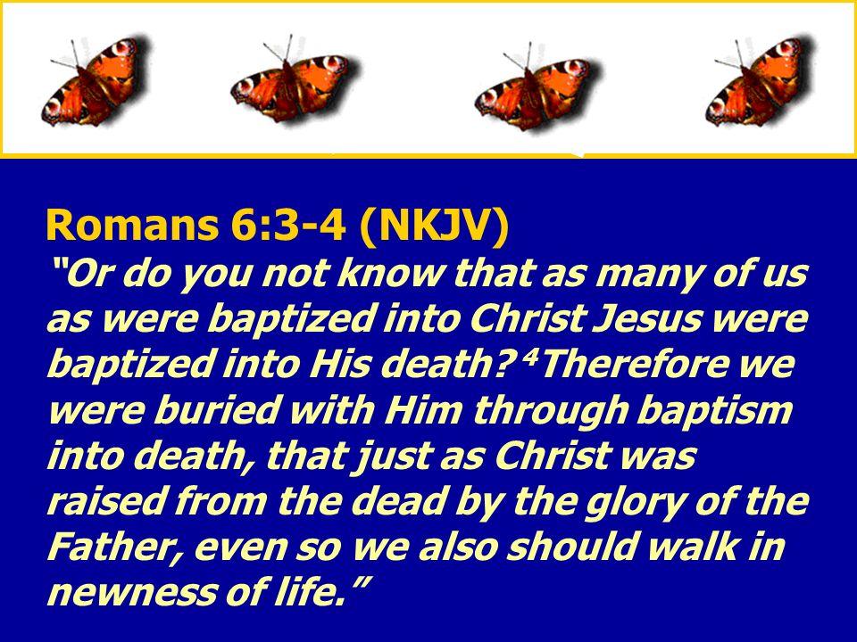 Romans 6:3-4 (NKJV)