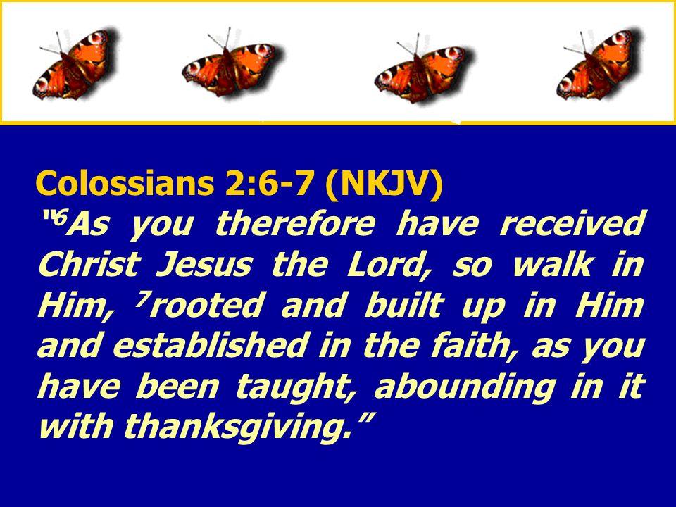 Colossians 2:6-7 (NKJV)