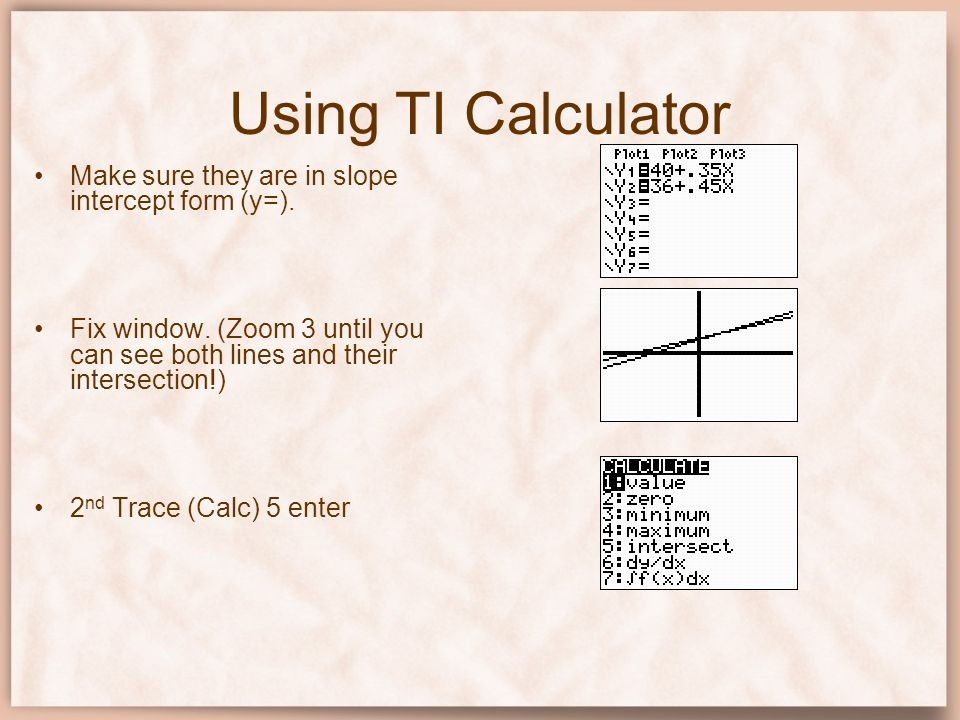 Using TI Calculator Make sure they are in slope intercept form (y=).