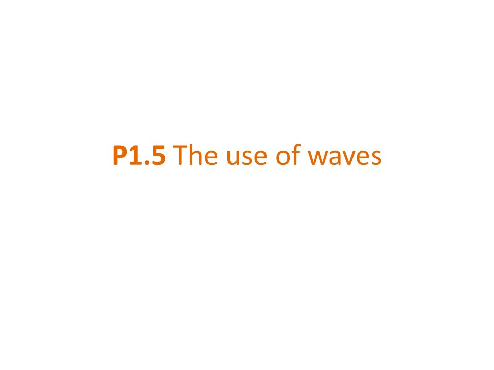 P1.5 The use of waves