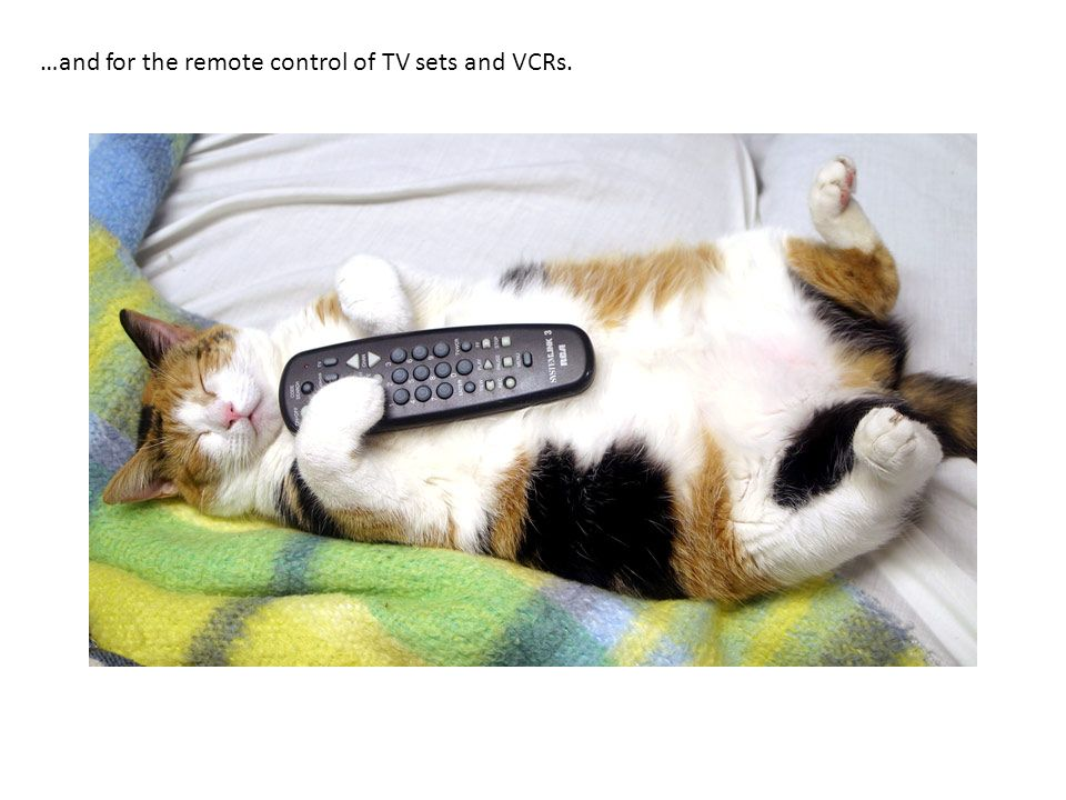 …and for the remote control of TV sets and VCRs.