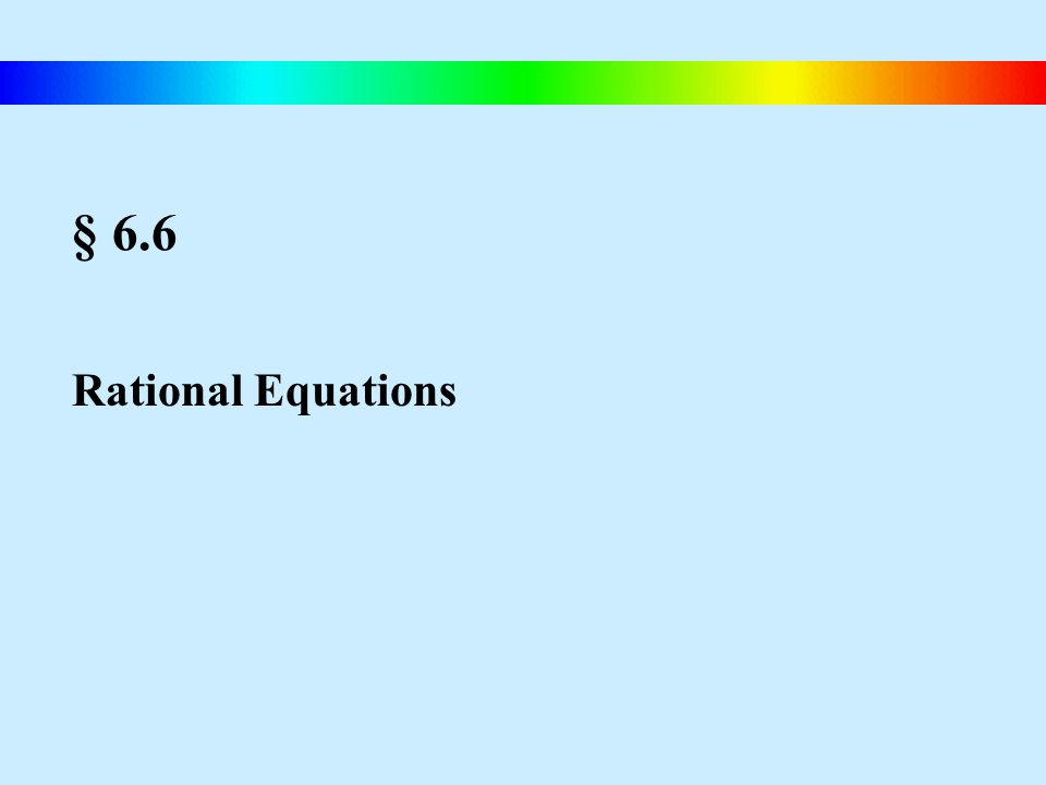 § 6.6 Rational Equations