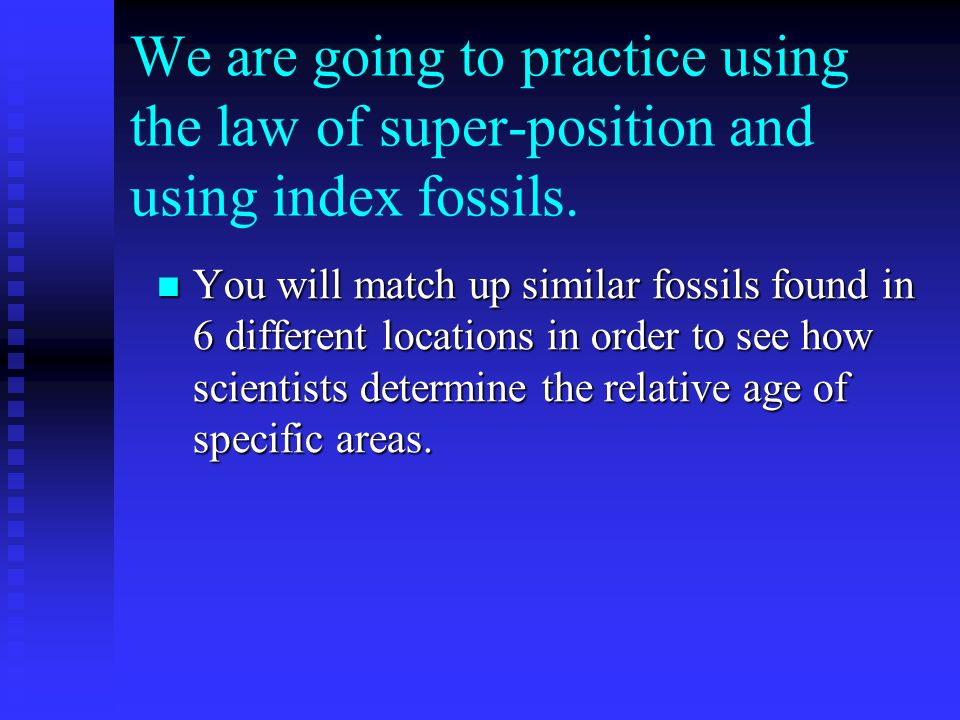 We are going to practice using the law of super-position and using index fossils.