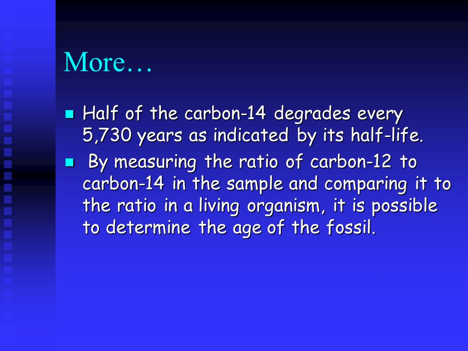 More… Half of the carbon-14 degrades every 5,730 years as indicated by its half-life.