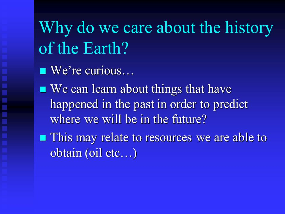 Why do we care about the history of the Earth