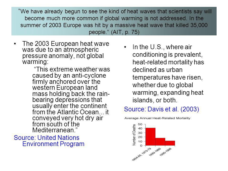 We have already begun to see the kind of heat waves that scientists say will become much more common if global warming is not addressed. In the summer of 2003 Europe was hit by a massive heat wave that killed 35,000 people. (AIT, p. 75)