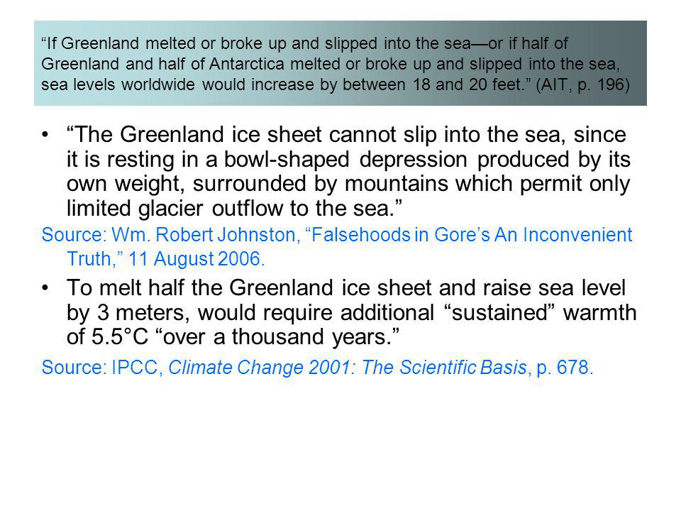 If Greenland melted or broke up and slipped into the sea—or if half of Greenland and half of Antarctica melted or broke up and slipped into the sea, sea levels worldwide would increase by between 18 and 20 feet. (AIT, p. 196)