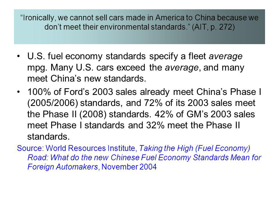 Ironically, we cannot sell cars made in America to China because we don't meet their environmental standards. (AIT, p. 272)