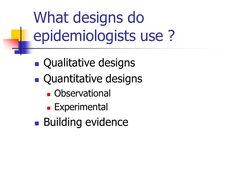 What designs do epidemiologists use