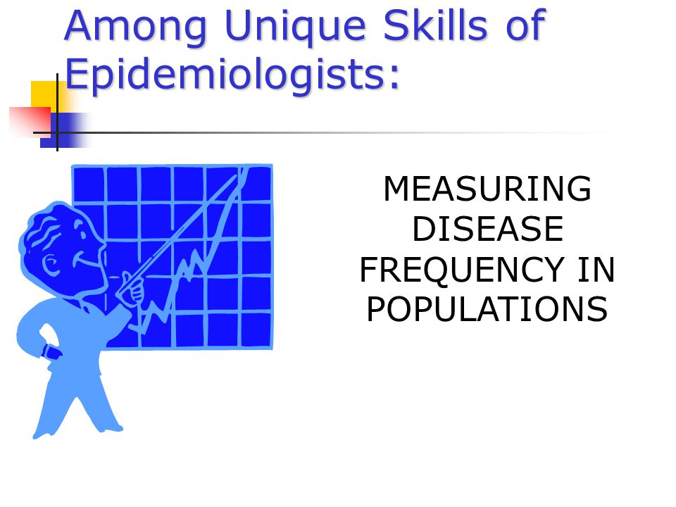 Among Unique Skills of Epidemiologists: