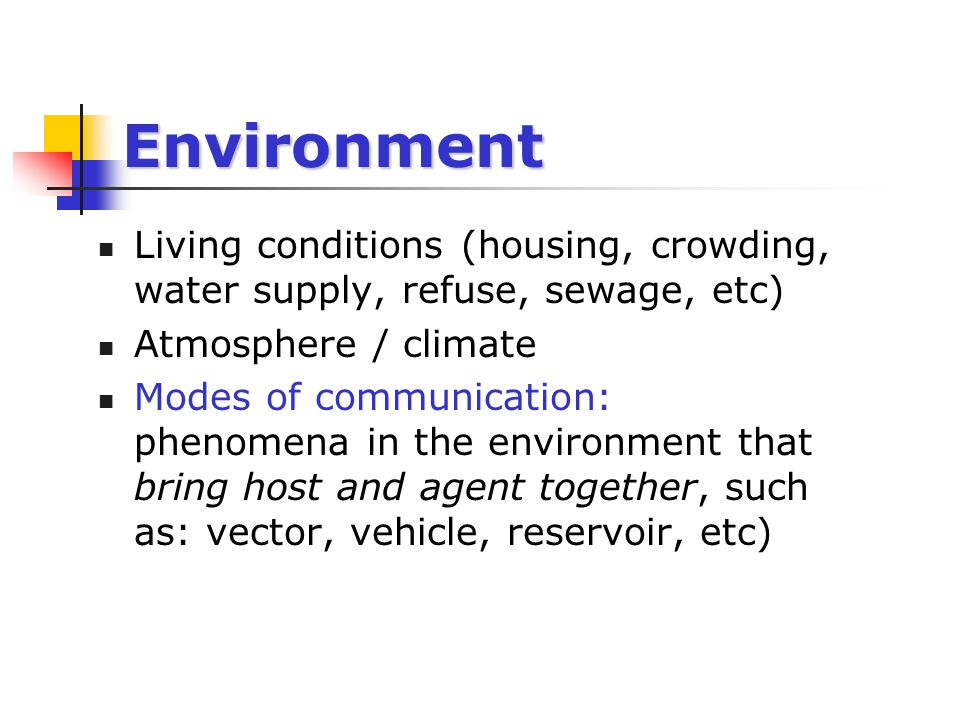 Environment Living conditions (housing, crowding, water supply, refuse, sewage, etc) Atmosphere / climate.
