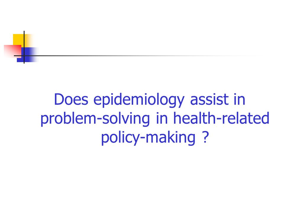 Does epidemiology assist in problem-solving in health-related policy-making