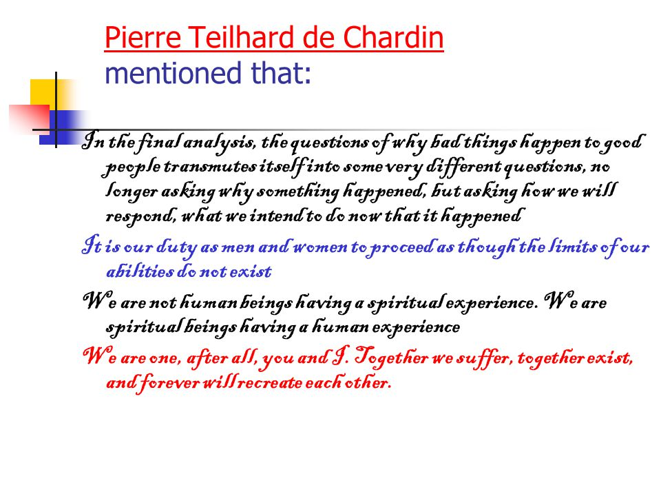 Pierre Teilhard de Chardin mentioned that: