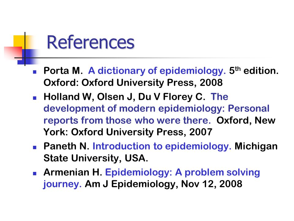 References Porta M. A dictionary of epidemiology. 5th edition. Oxford: Oxford University Press, 2008.