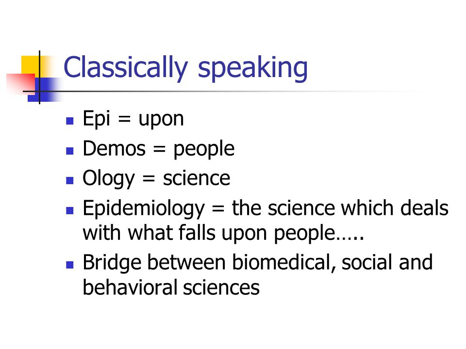 Classically speaking Epi = upon Demos = people Ology = science