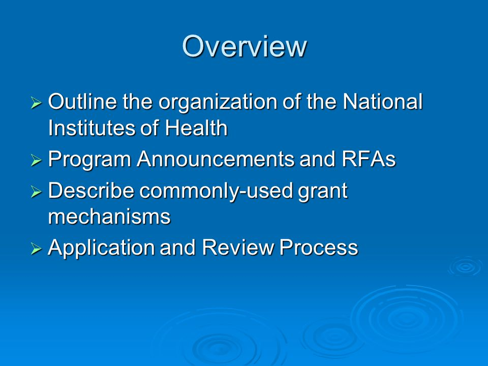 Overview Outline the organization of the National Institutes of Health