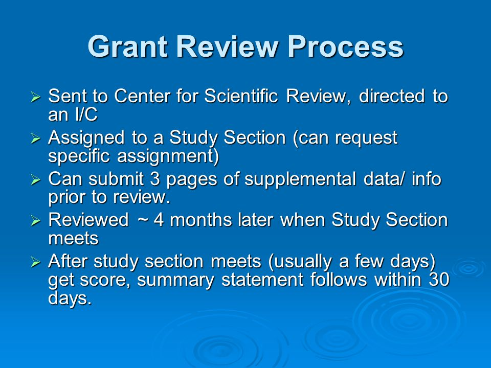 Grant Review Process Sent to Center for Scientific Review, directed to an I/C. Assigned to a Study Section (can request specific assignment)