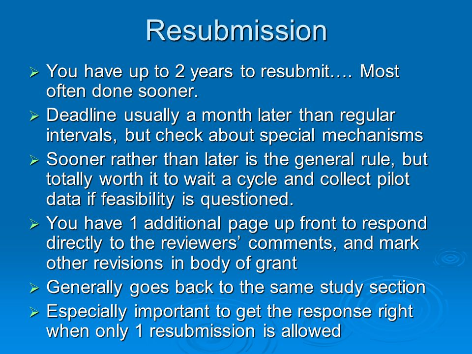 Resubmission You have up to 2 years to resubmit…. Most often done sooner.