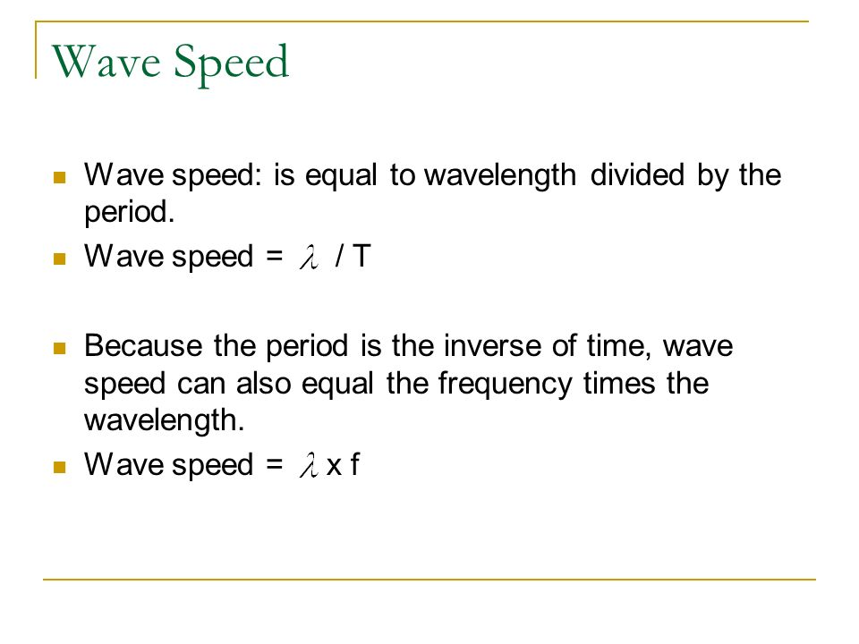 Wave Speed Wave speed: is equal to wavelength divided by the period.