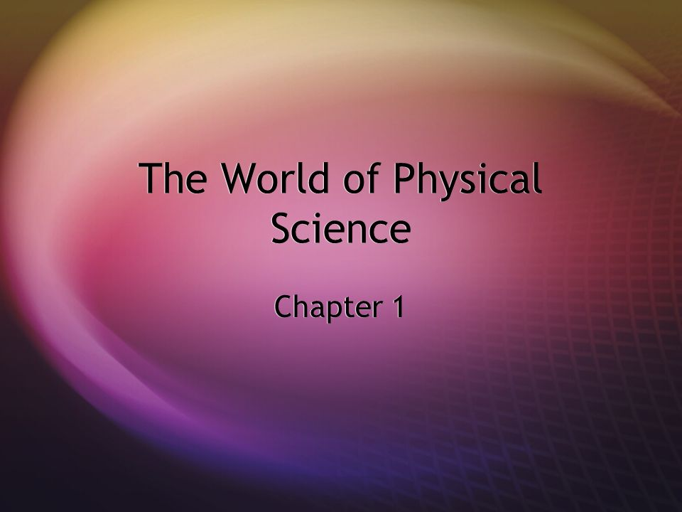 The World of Physical Science