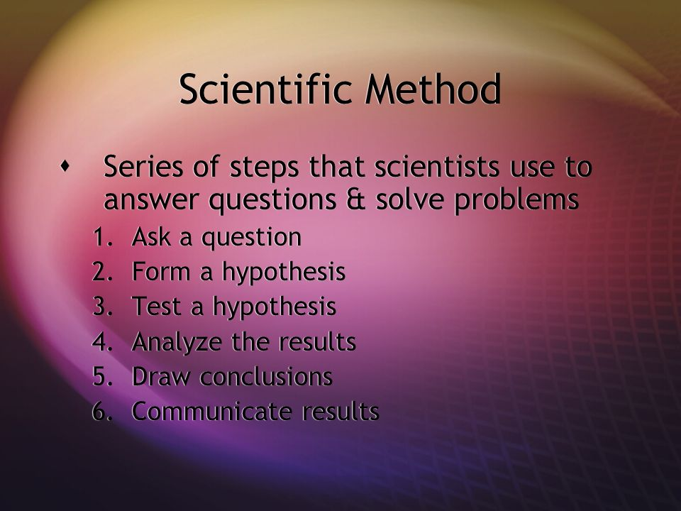 Scientific Method Series of steps that scientists use to answer questions & solve problems. Ask a question.
