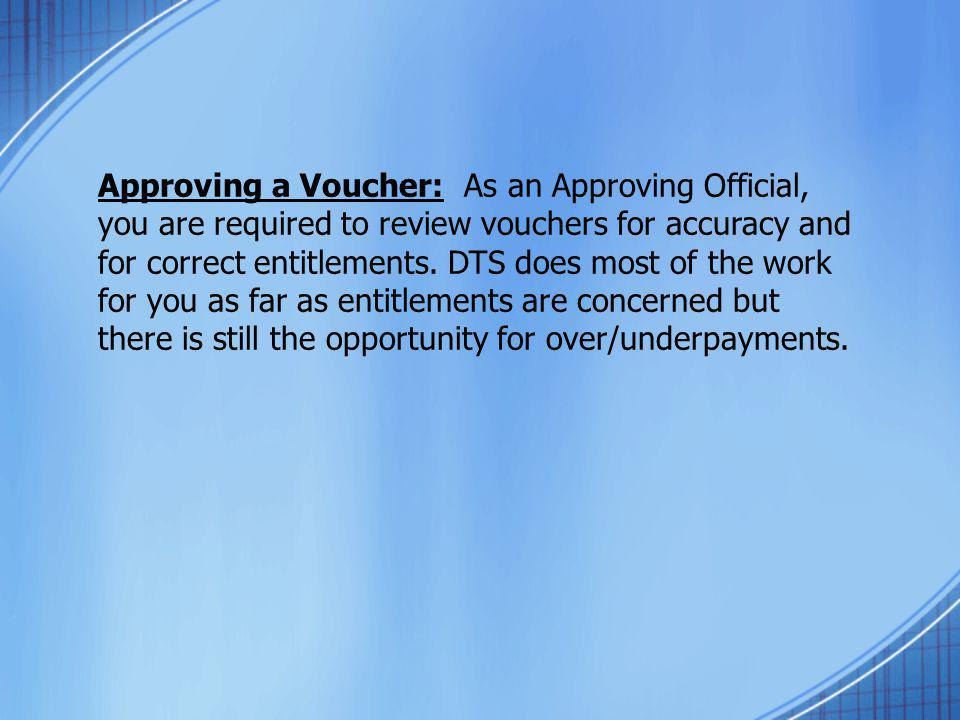 Approving a Voucher: As an Approving Official, you are required to review vouchers for accuracy and for correct entitlements.