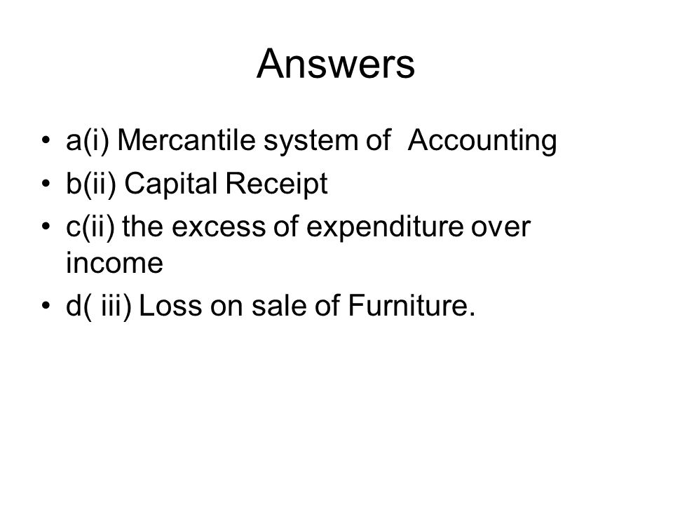 Answers a(i) Mercantile system of Accounting b(ii) Capital Receipt