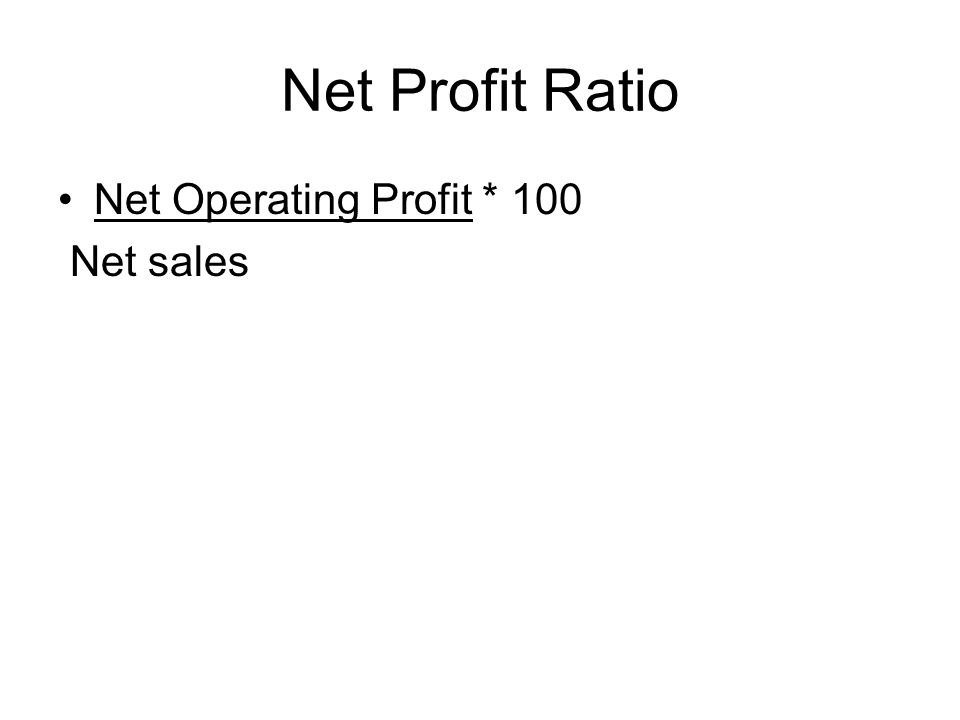 Net Profit Ratio Net Operating Profit * 100 Net sales
