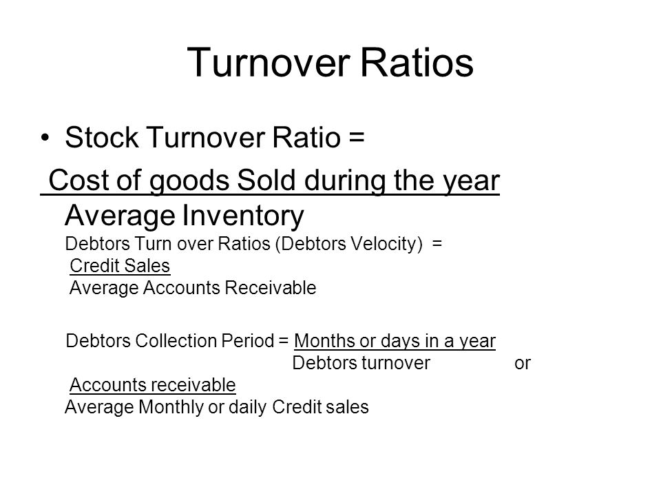 Turnover Ratios Stock Turnover Ratio =