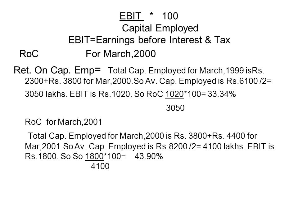 EBIT * 100 Capital Employed EBIT=Earnings before Interest & Tax