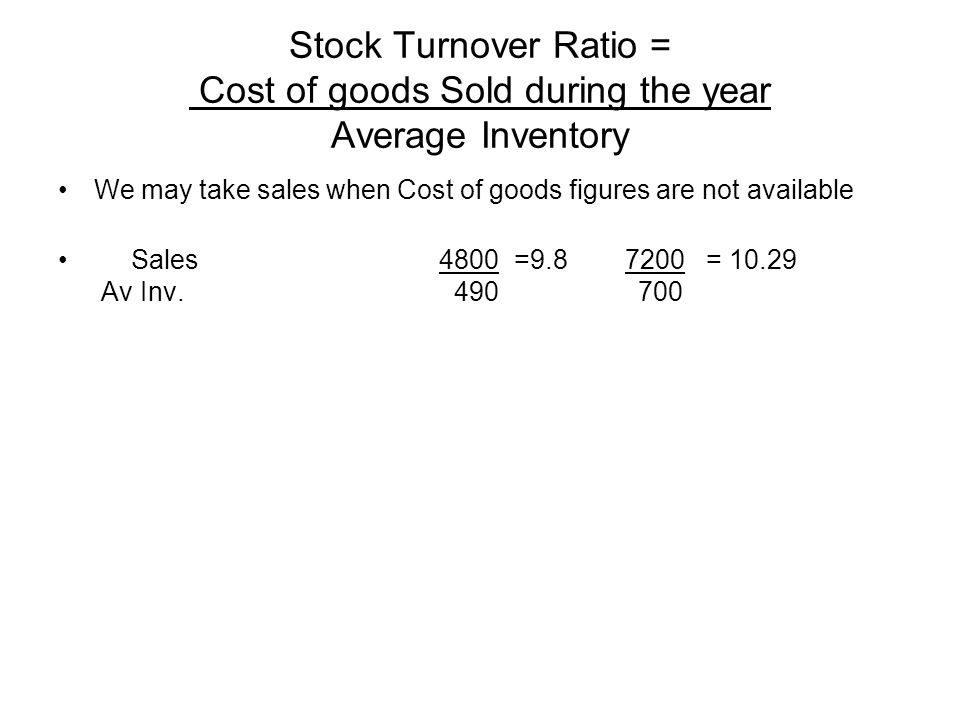Stock Turnover Ratio = Cost of goods Sold during the year Average Inventory