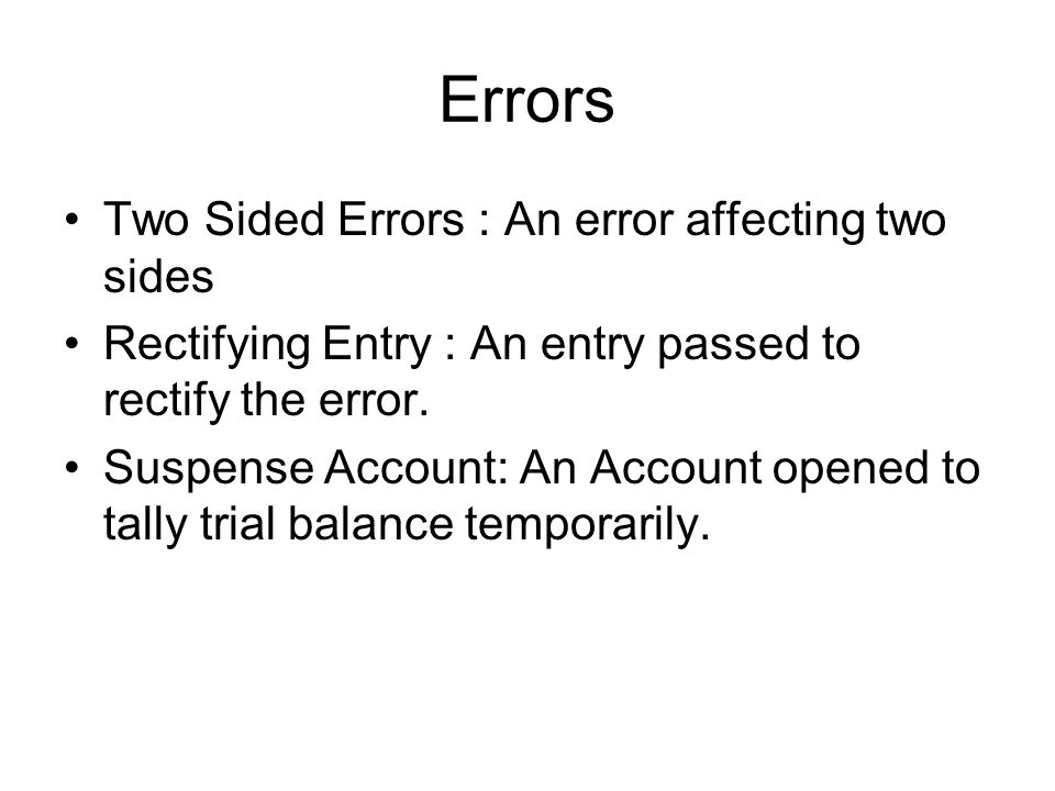 Errors Two Sided Errors : An error affecting two sides