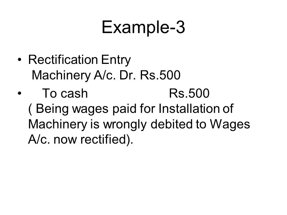 Example-3 Rectification Entry Machinery A/c. Dr. Rs.500