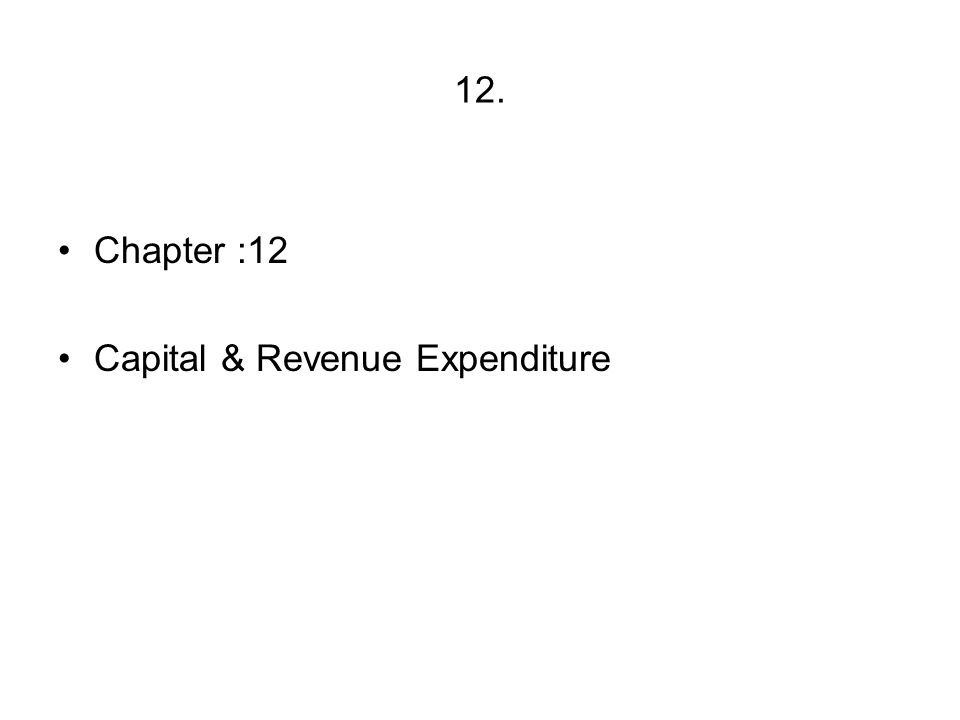 12. Chapter :12 Capital & Revenue Expenditure