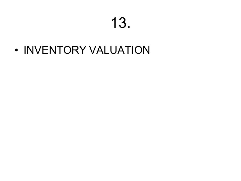13. INVENTORY VALUATION