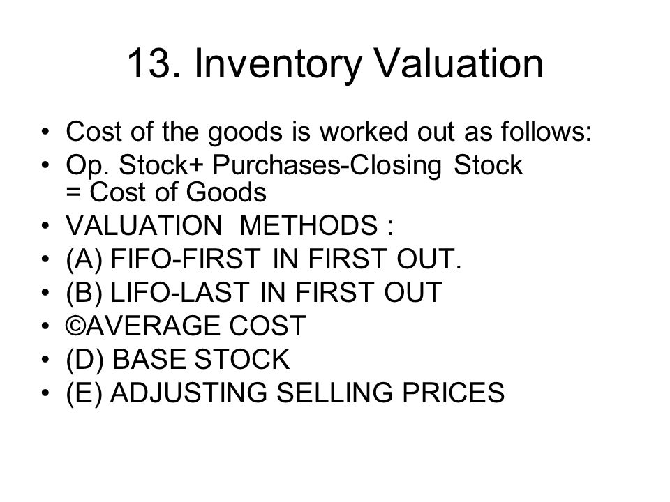13. Inventory Valuation Cost of the goods is worked out as follows: