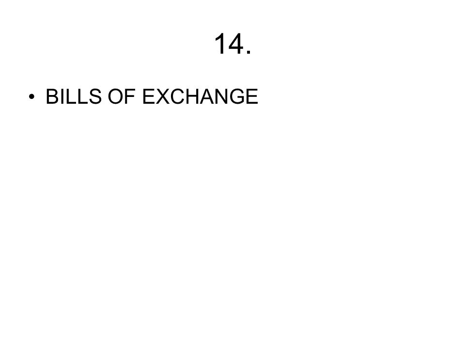 14. BILLS OF EXCHANGE