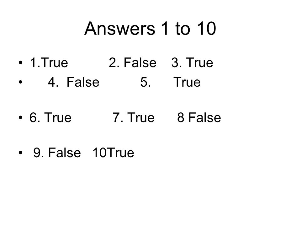 Answers 1 to 10 1.True 2. False 3. True 4. False 5. True
