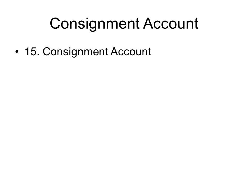Consignment Account 15. Consignment Account