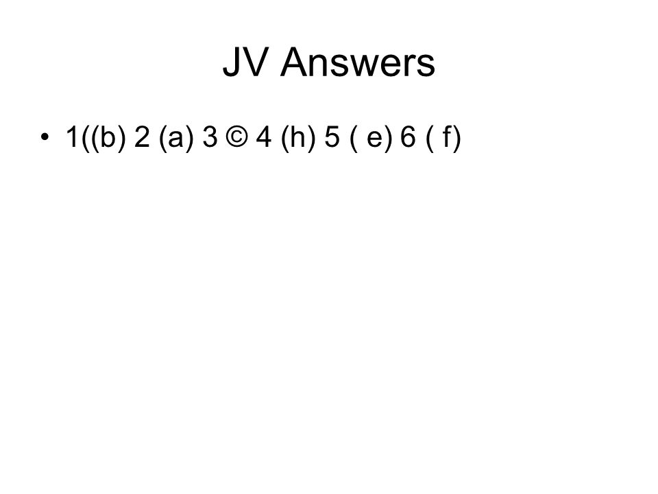 JV Answers 1((b) 2 (a) 3 © 4 (h) 5 ( e) 6 ( f)