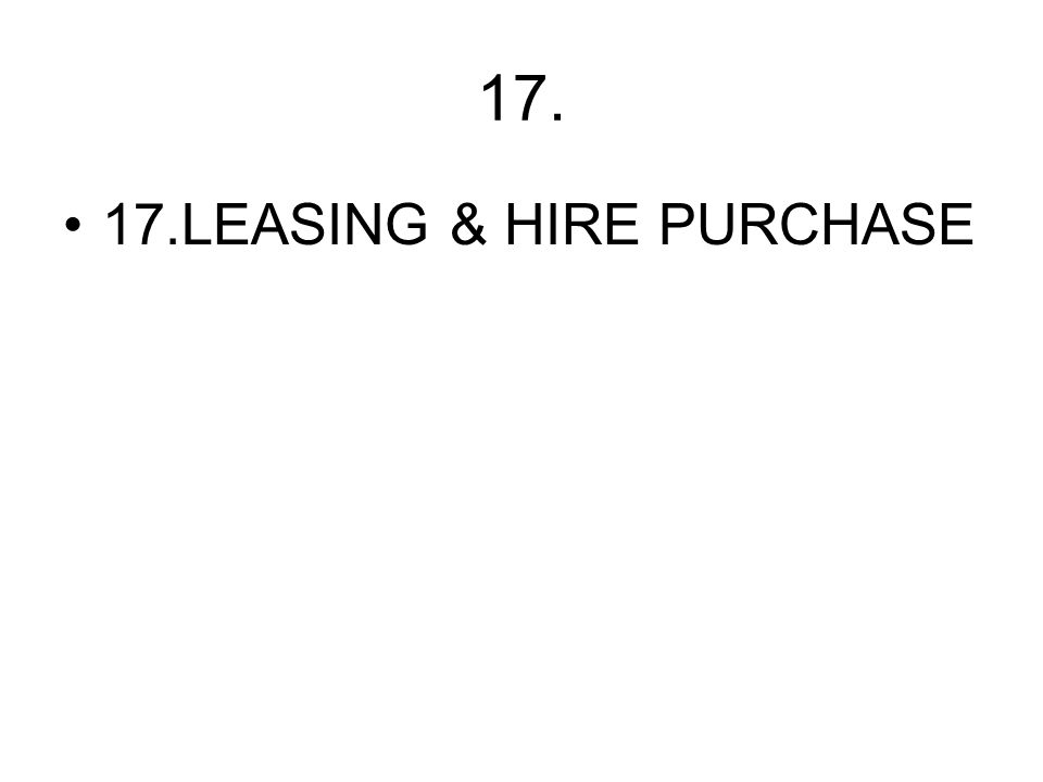 17. 17.LEASING & HIRE PURCHASE