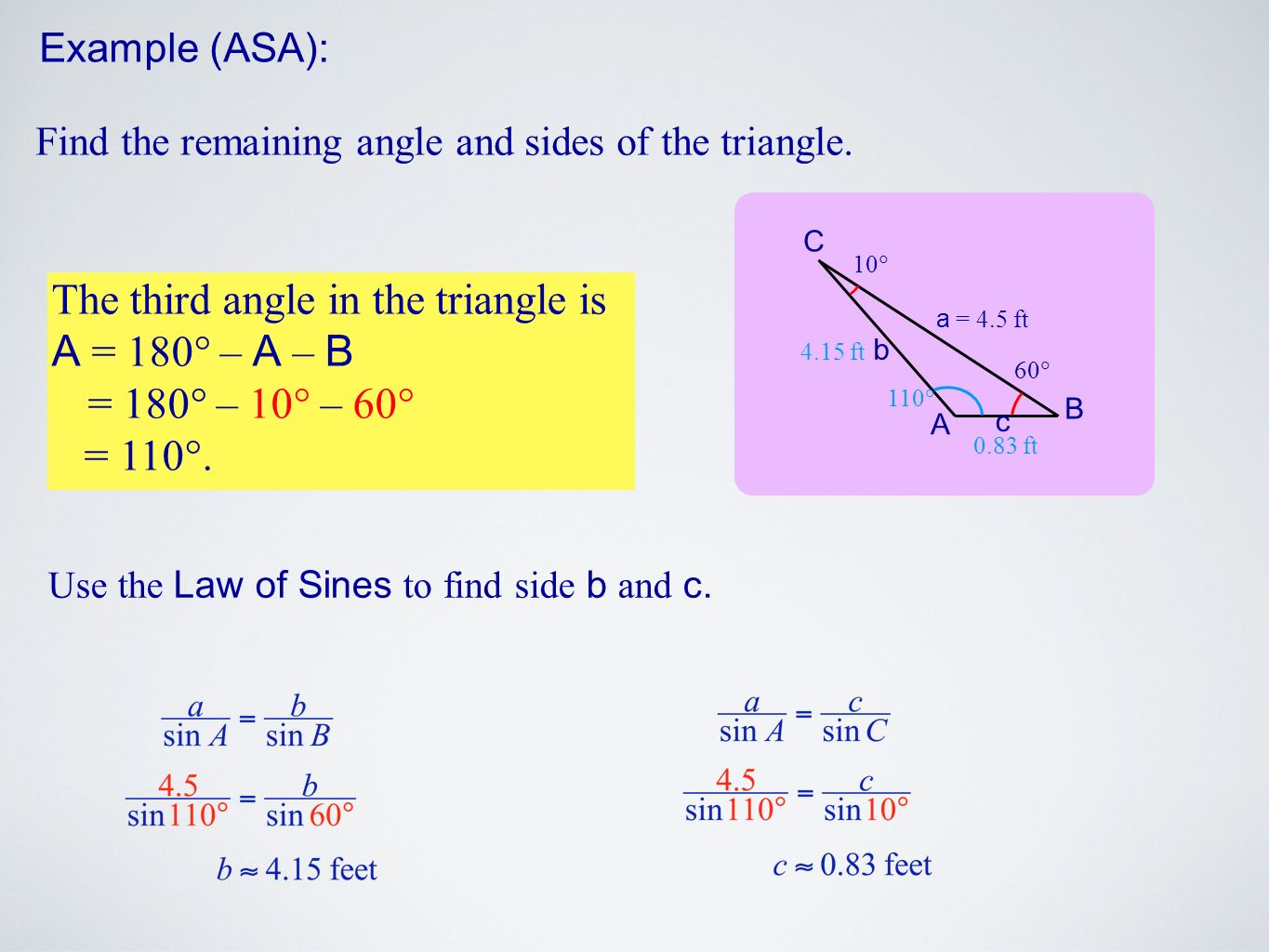 Use the Law of Sines to find side b and c.