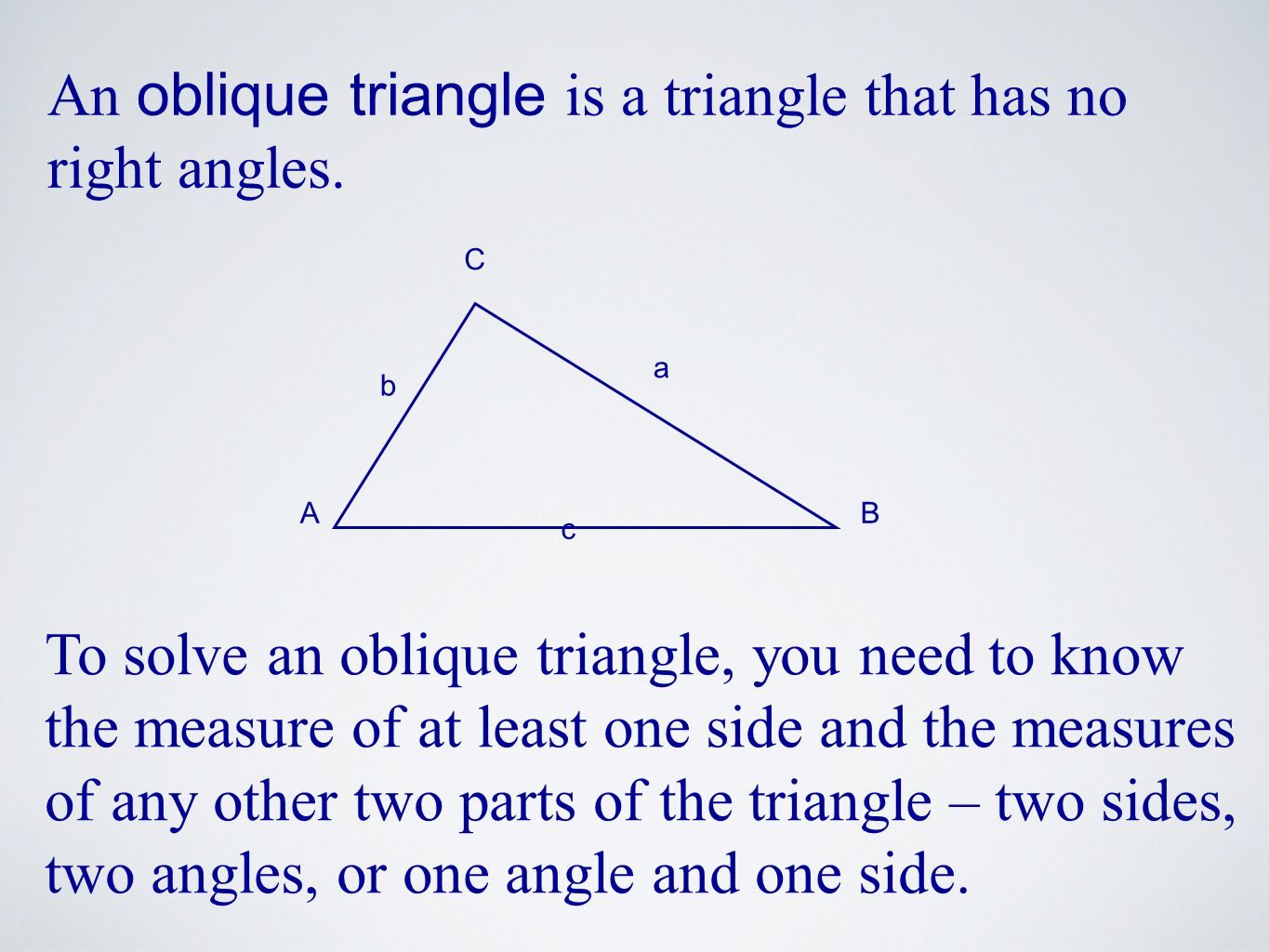 An oblique triangle is a triangle that has no right angles.